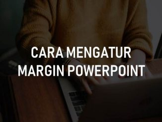 Cara Mengatur Margin PowerPoint